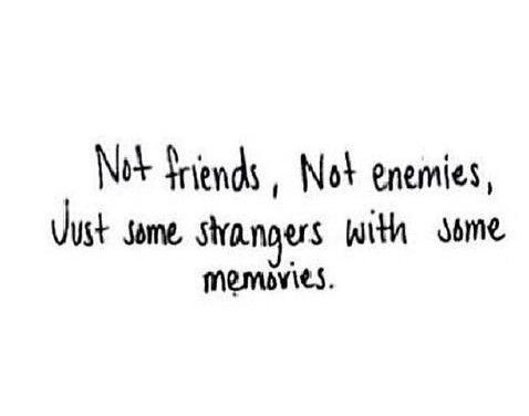 Not friends, not enemies, just some stranger with some memories