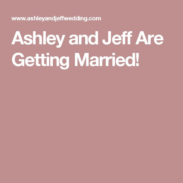 Ashley and Jeff Are Getting Married!