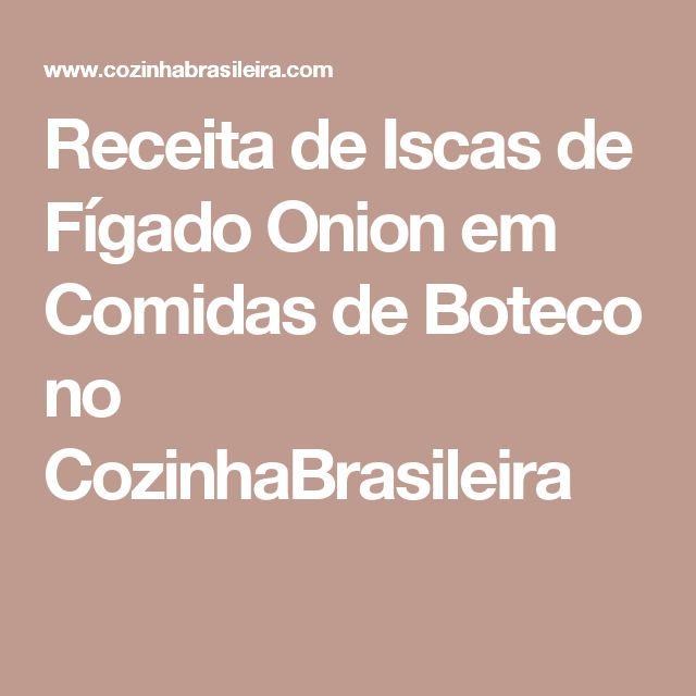 Receita de Iscas de Fígado Onion em Comidas de Boteco no CozinhaBrasileira
