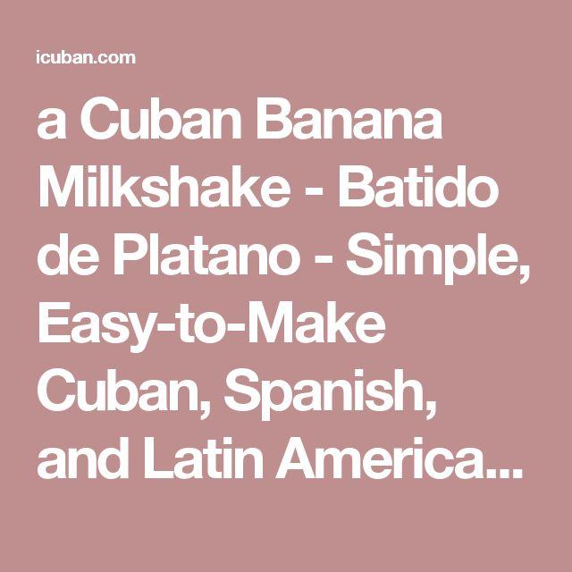 a Cuban Banana Milkshake - Batido de Platano - Simple, Easy-to-Make Cuban, Spanish, and Latin American Recipes with Photos