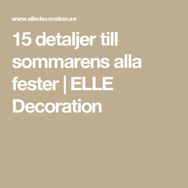 15 detaljer till sommarens alla fester   ELLE Decoration