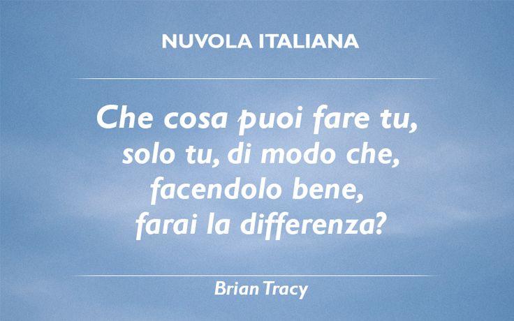 """""""Che cosa puoi fare tu, solo tu, di modo che, facendolo bene, farai la differenza?"""" - Brian Tracy #NuvolaQuotes #citazioni"""
