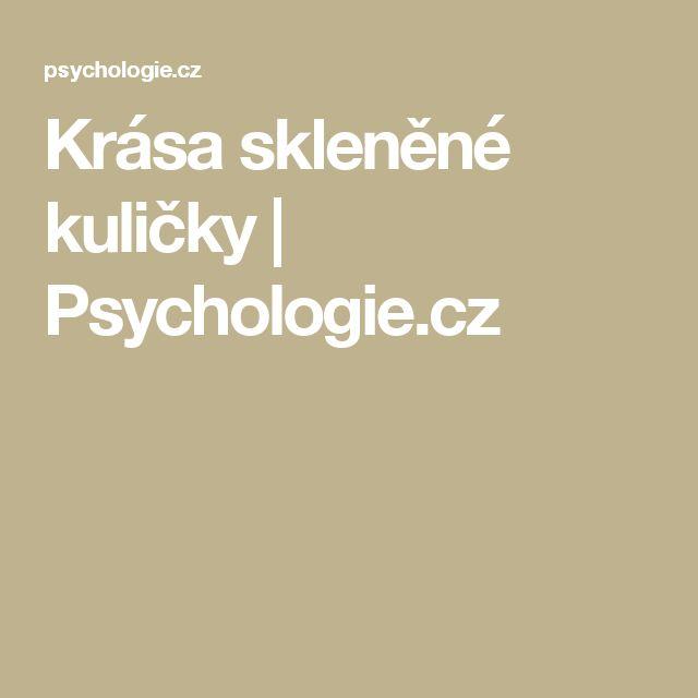 Krása skleněné kuličky   Psychologie.cz