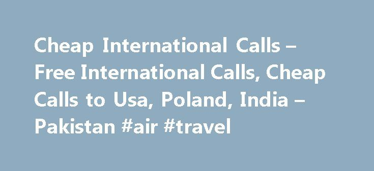 Cheap International Calls – Free International Calls, Cheap Calls to Usa, Poland, India – Pakistan #air #travel http://cheap.remmont.com/cheap-international-calls-free-international-calls-cheap-calls-to-usa-poland-india-pakistan-air-travel/  #cheap calls to pakistan # Cheap or Even Free International Calls From UK To find if our discount or free calls services fit your country, check here . Want to know the new access number for free or cheap international calls? Join our mailing list then…