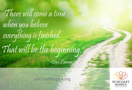 There will come a time when you believe everything is finished ...