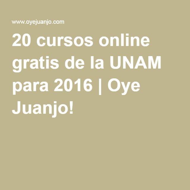 20 cursos online gratis de la UNAM para 2016 | Oye Juanjo!