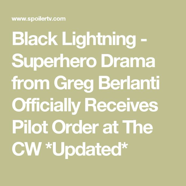 Black Lightning - Superhero Drama from Greg Berlanti Officially Receives Pilot Order at The CW *Updated*