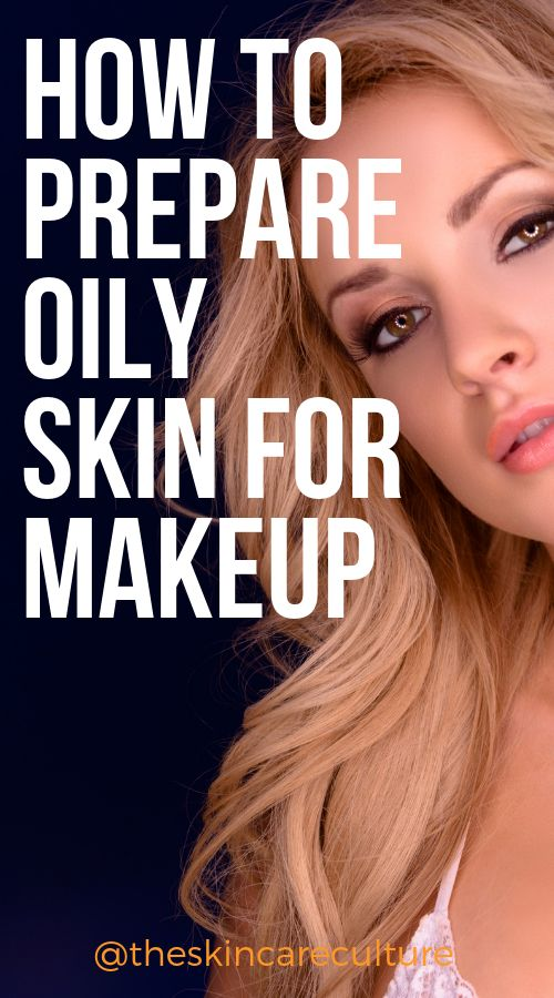 How To Prepare Oily Skin For Makeup