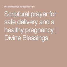 Scriptural prayer for safe delivery and a healthy pregnancy | Divine Blessings