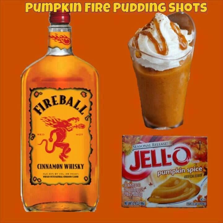 Pumpkin Fire Pudding Shots Ingredients: Sm Pumpkin Spice Instant Pudding ¾ c Whole Milk ¾ c Fireball Whisky 8oz Cool Whip (Extra Creamy preferred but not required) Directions: Whisk Whole Milk &amp…