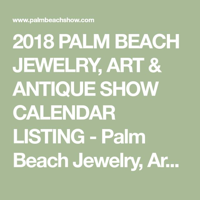 2018 PALM BEACH JEWELRY, ART & ANTIQUE SHOW CALENDAR LISTING - Palm Beach Jewelry, Art & Antique Show