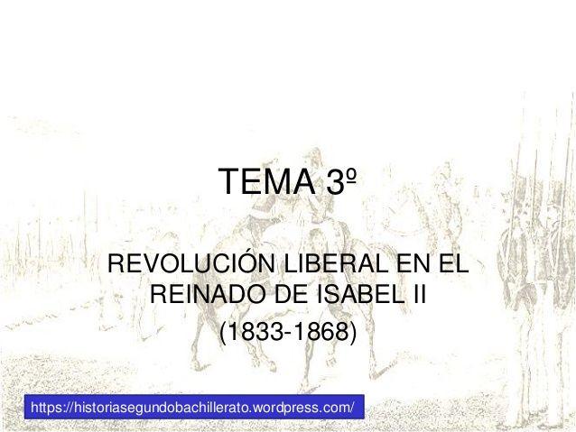 REVOLUCIÓN LIBERAL EN EL REINADO DE ISABEL II (1833-1868) https://historiasegundobachillerato.wordpress.com/