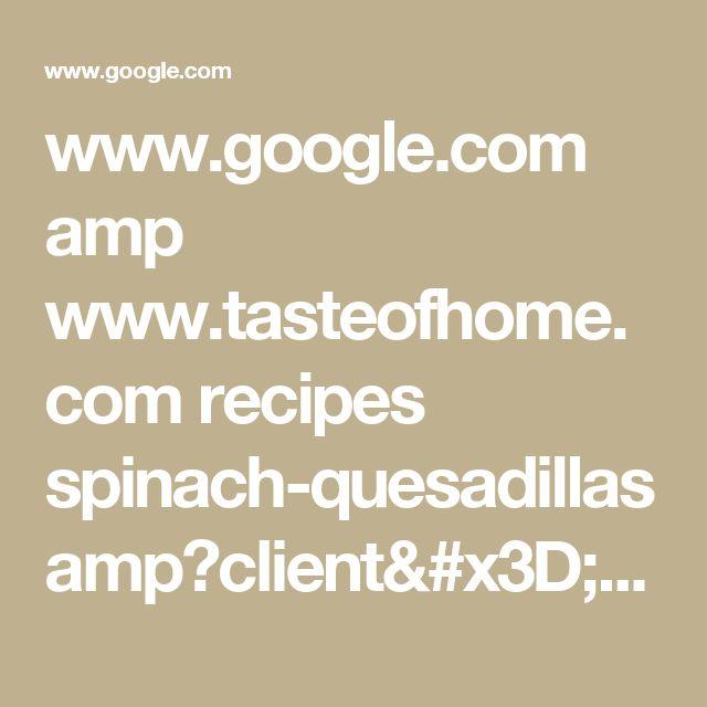 www.google.com amp www.tasteofhome.com recipes spinach-quesadillas amp?client=safari