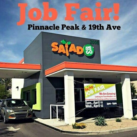 Who: Salad and Go             What: Job Fair!! When: Tues. April 11th and Wed. April 12th 3:00pm – 6:00pm Where: 2006 W. Pinnacle Peak Rd, Phoenix AZ 85027 Why: Be a part of revolutionizing drive-thru fast food and changing the health of America!