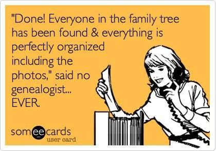 Genealogy humor, Something you will NEVER hear a genealogist say!