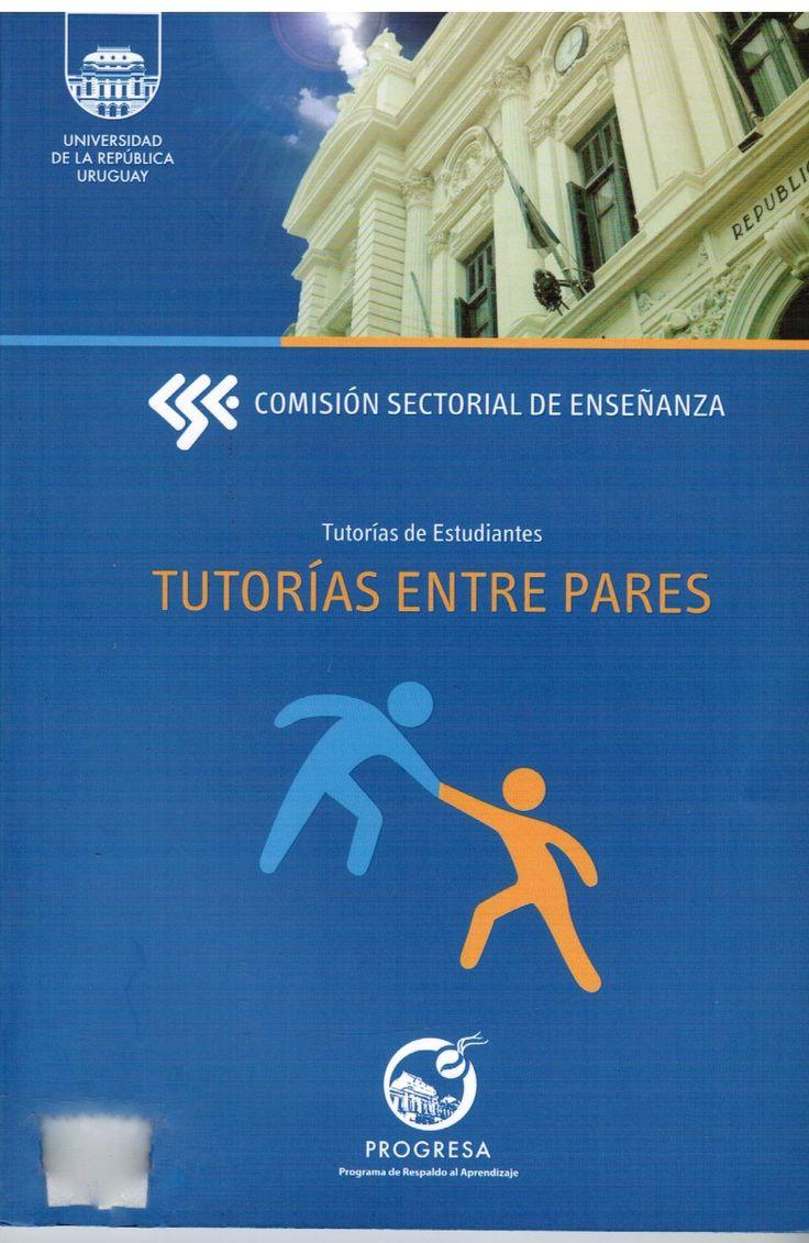 Universidad de la República. Comisión Sectorial de Enseñanza. Tutorías de estudiantes: tutorías entre pares. Montevideo: PROGRESA; 2011.