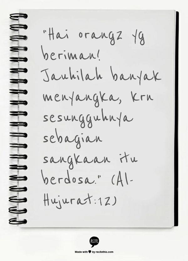"""""""Hai orang2 yg beriman! Jauhilah banyak menyangka, krn sesungguhnya sebagian sangkaan itu berdosa."""" (Al-Hujurat:12)"""