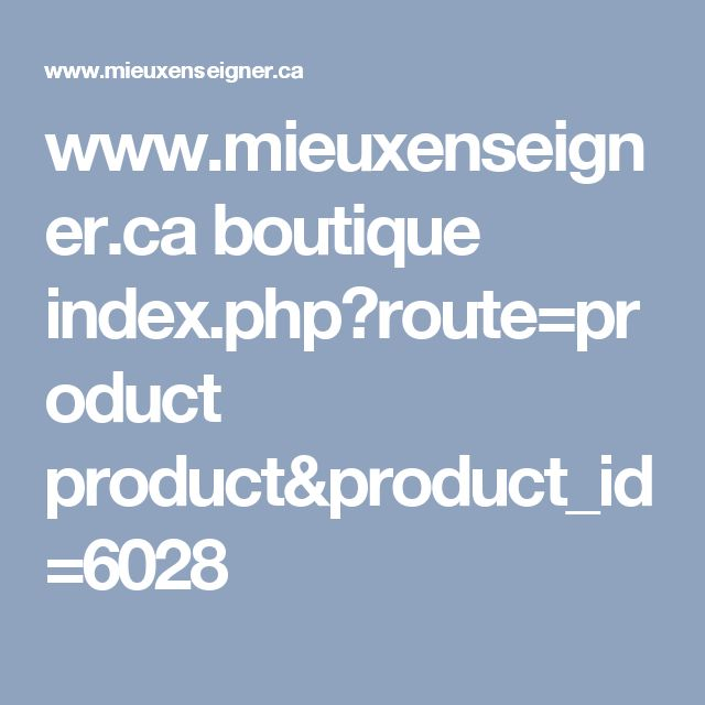 www.mieuxenseigner.ca boutique index.php?route=product product&product_id=6028