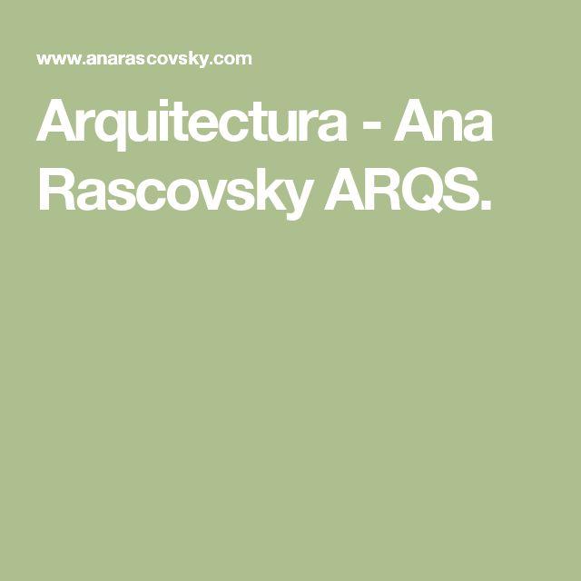 Arquitectura - Ana Rascovsky ARQS.