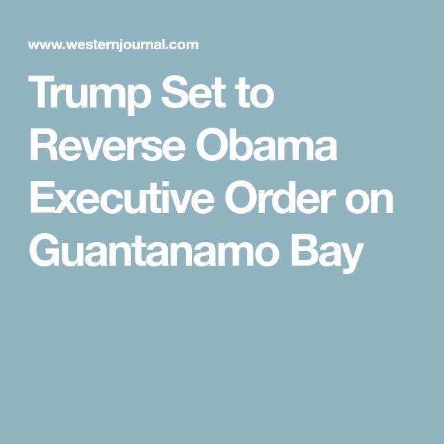 Trump Set to Reverse Obama Executive Order on Guantanamo Bay