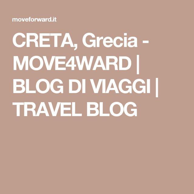 CRETA, Grecia - MOVE4WARD | BLOG DI VIAGGI | TRAVEL BLOG