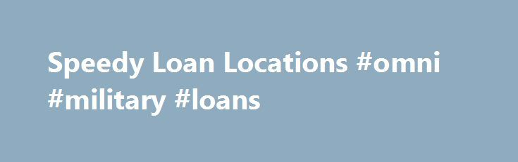 Speedy Loan Locations #omni #military #loans http://loan-credit.nef2.com/speedy-loan-locations-omni-military-loans/  #speedy loans # Any emergent costs like payment, home renovation, cellular phone expenses, health-related expenditures, tuition fee of the university planning ward is often sorted by making use Speedy loan locations of these plans. The automobile serves as assets. Any kind of without a job lender regardless of whether he is a home-owner or even a no-property owner can get a…