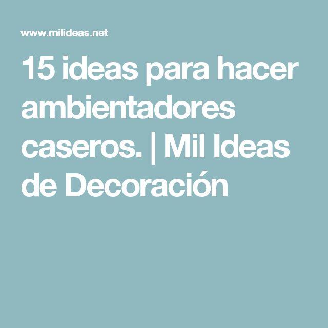 15 ideas para hacer ambientadores caseros.   Mil Ideas de Decoración