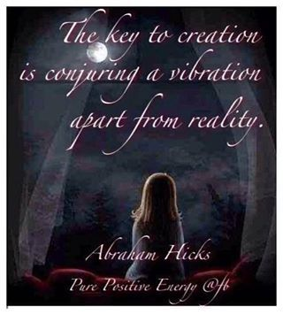 The key to creation is conjuring a vibration apart from reality. Abraham