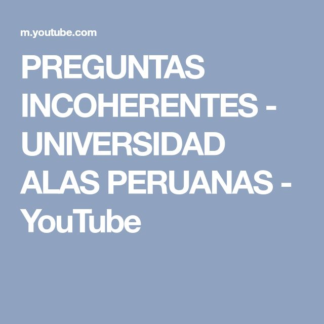 PREGUNTAS INCOHERENTES - UNIVERSIDAD ALAS PERUANAS - YouTube
