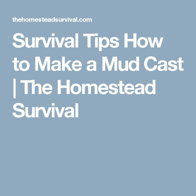 Survival Tips How to Make a Mud Cast | The Homestead Survival