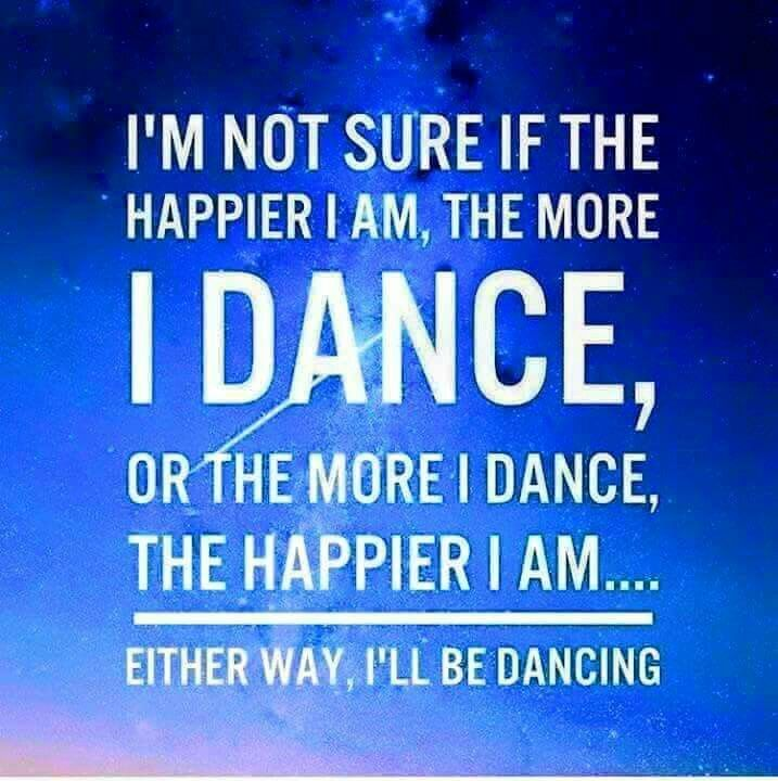"""I'm not sure if the happier I am, the more I dance, or the more I dance, the happier I am... Either way I'll be dancing."" Inspirational Dance Quote"