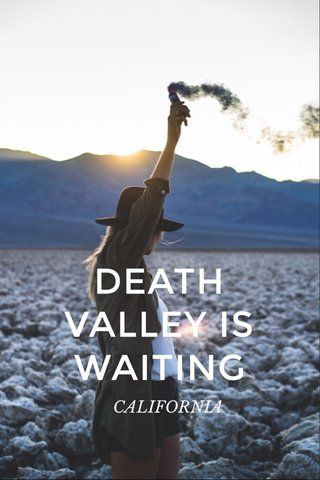 DEATH VALLEY IS WAITING CALIFORNIA
