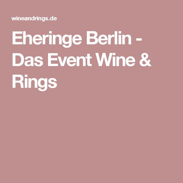 Eheringe Berlin - Das Event Wine & Rings