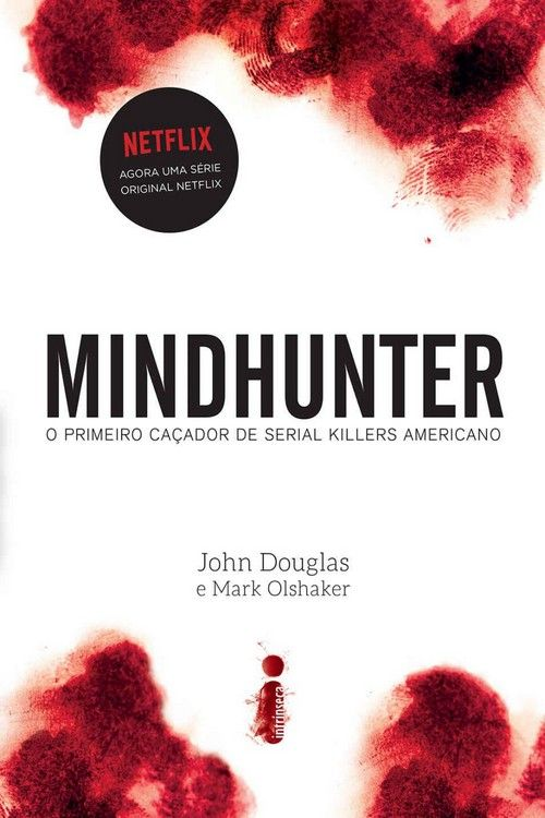 Mindhunter: O Primeiro Caçador De Serial Killers - John Douglas