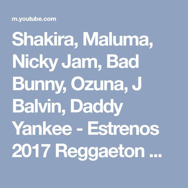 Shakira, Maluma, Nicky Jam, Bad Bunny, Ozuna, J Balvin, Daddy Yankee - Estrenos 2017 Reggaeton Mix - YouTube