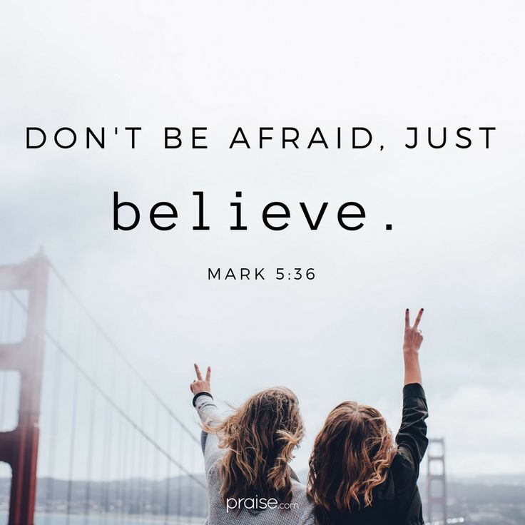 Mark 5:36. A.V. As soon as Jesus heard the word that was spoken, he saith unto the ruler of the synagogue, Be not afraid, only believe. ㅡ무서워 말고, 오직 믿으라.