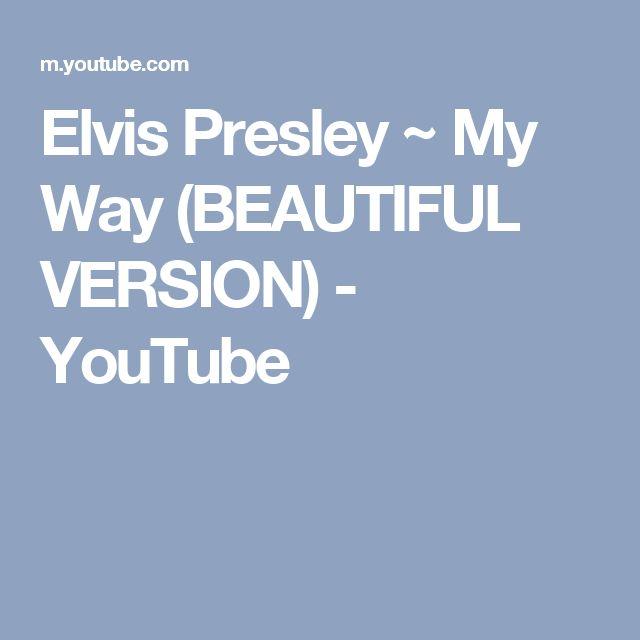 Elvis Presley ~ My Way  (BEAUTIFUL VERSION) - YouTube