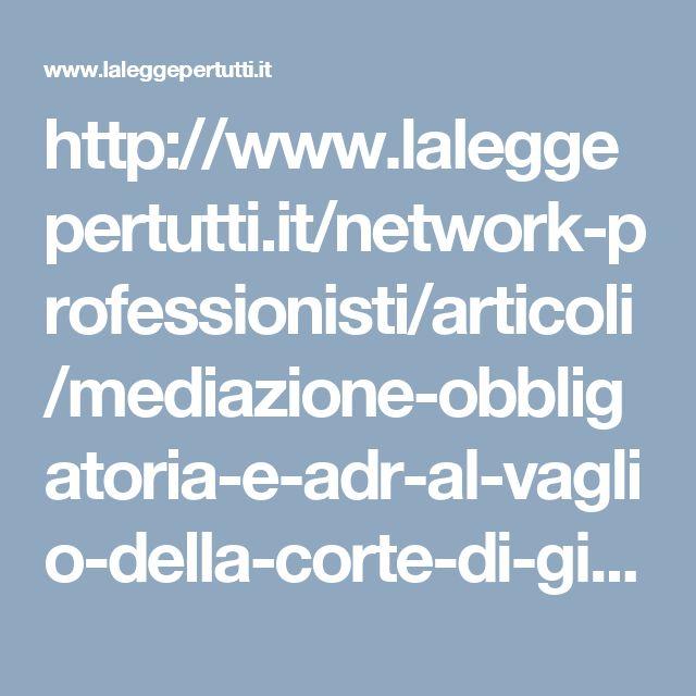 http://www.laleggepertutti.it/network-professionisti/articoli/mediazione-obbligatoria-e-adr-al-vaglio-della-corte-di-giustizia