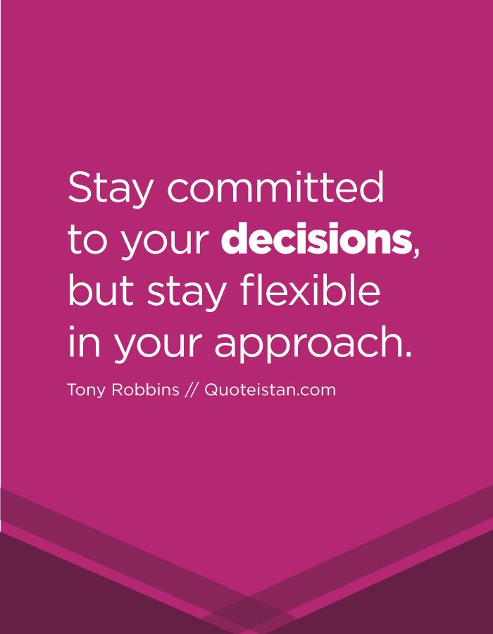 Stay committed to your #decisions but stay flexible in your approach. http://www.quoteistan.com/2016/11/stay-committed-to-your-decisions-but.html