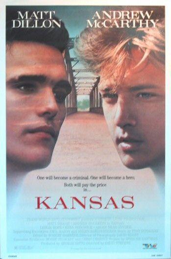 Kansas (1988) Stars: Matt Dillon, Andrew McCarthy, Leslie Hope, Alan Toy, Brent Jennings, Kyra Sedgwick, Harry Northup, Arlen Dean Snyder ~  Director: David Stevens