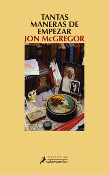 Tanas maneras de empezar, de Jon McGregor. De Ediciones Salamandra