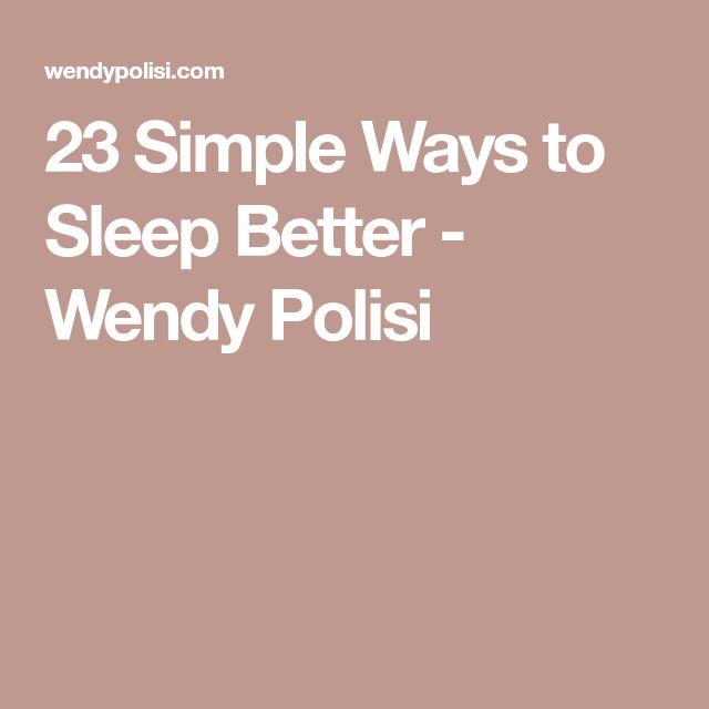 23 Simple Ways to Sleep Better - Wendy Polisi