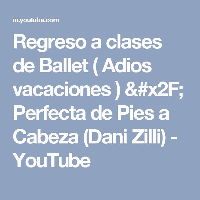 Regreso a clases de Ballet ( Adios vacaciones ) / Perfecta de Pies a Cabeza (Dani Zilli) - YouTube