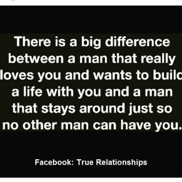 There is a big difference between a man that reallt loves you