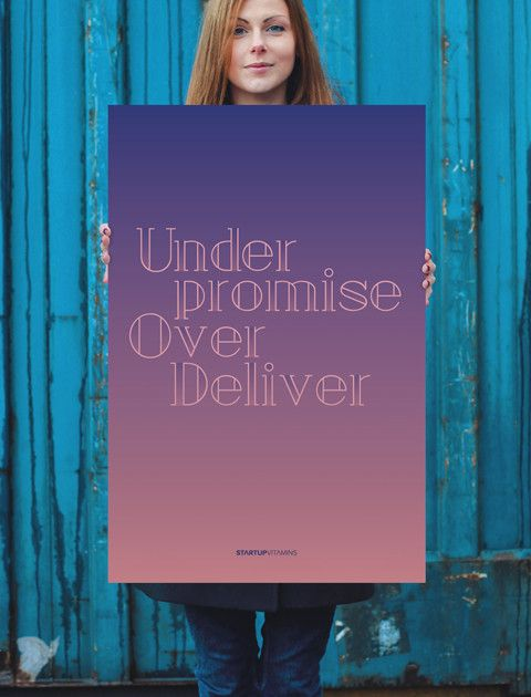 Under promise, over deliver.