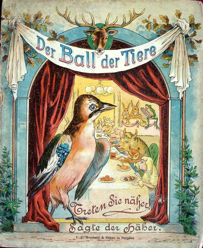 Mary von Olfers: Der Ball der Tiere. Treten Sie näher! Sagte der Häher. Dresden, C. C. Meinhold & Söhne 1891