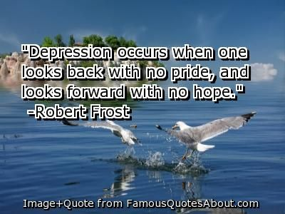 Robert Frost.  depression.  quotes.  wisdom  advice.  life lessons.