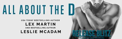 Book Crazy: Release Day Blitz & Giveaway: All About the D by Lex Martin & Leslie McAdam!