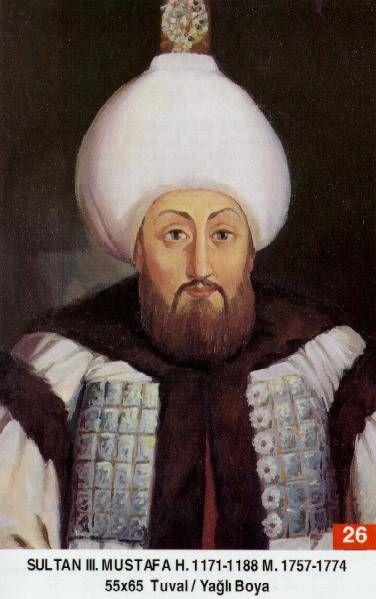 Mustafa III. - Babasi . Üçüncü Ahmed Annesi . Mihrimah Sultan Dogumu : 28 Ocak 1717 Vefati . 21 Ocak 1774 Saltanati : 1757 - 1774 (17) sene