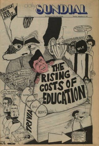 "Front page of the Daily Sundial, ""The Rising Cost of Education"" September 21, 1971.   This front page of the Daily Sundial, reflects the growing concern among the student body regarding ""The Rising Cost of Education."" Pictured are caricatures of political leaders and campus administrators. A student appears to be being crushed under the weight of bureaucrats and education costs, while Ronald Reagan, Richard Nixon, and President Cleary look on. CSUN University Digital Archives.: Students Appearances, Students Body"